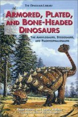 Armored, Plated, and Bone-Headed Dinosaurs: The Ankylosaurs, Stegosaurs and Pachycephalosaurs