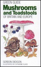 Green Guide: Mushrooms and Toadstools of Britain and Europe
