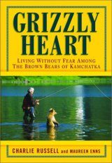 Grizzly Heart: Living Without Fear Among the Brown Bears of Kamchatka