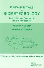 Fundamentals of Biometeorology - Interactions of Organisms and the Atmoshere. Volume 2: The Biological Environment