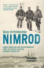 Nimrod: The Extraordinary Story of Shackleton's First Expedition