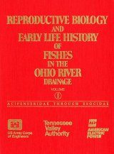 Reproductive Biology and Early Life History of Fishes in the Ohio River Drainage, Volume 1