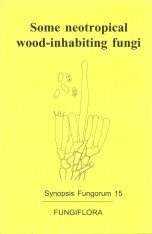 Synopsis Fungorum, Volume 15: Some Neotropical Wood-Inhabiting Fungi