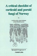 Synopsis Fungorum, Volume 17: A Critical Checklist of Corticoid and Poroid Fungi of Norway