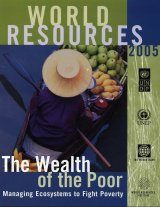 World Resources 2005: The Wealth of the Poor