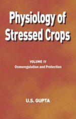 Physiology of Stressed Crops, Volume 4