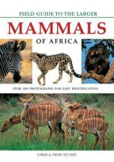 Stuarts' Field Guide to the Larger Mammals of Africa
