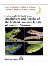 A Photographic Field Guide to the Amphibians and Reptiles of the Lowland Monsoon Forests of Southern Vietnam