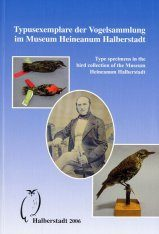Type Specimens in the Bird Collection of the Museum Heineanum / Typusexemplare der Vogelsammlung im Museum Heineanum Halberstadt