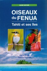 Oiseaux du Fenua: Tahiti et ses Îles [Birds of Fenua: Tahiti and its Islands]