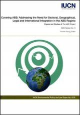 Covering ABS - Addressing the Need for Sectoral, Geographical, Legal and International Integration in the ABS Regime