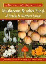 A Naturalist's Guide to the Mushrooms and Other Fungi of Britain and Northern Europe