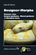 Designer-Morphs, Volume 2: Carpet Pythons, Blood Pythons and Rainbow Boas