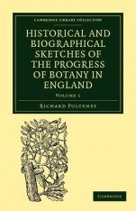 Historical and Biographical Sketches of the Progress of Botany in England, Volume 1