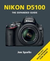 Nikon D5100 - The Expanded Guide