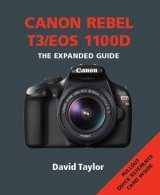 Canon Rebel T3/EOS 1100D - The Expanded Guide