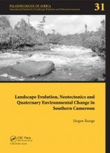 Evolution, Neotectonics and Quaternary Environmental Change in Southern Cameroon