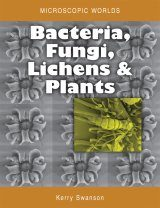 Microscopic Worlds, Volume 3: Bacteria, Fungi, Lichens and Plants