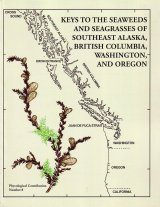 Keys to the Seaweeds and Seagrasses of Southeast Alaska, British Columbia, Washington, and Oregon