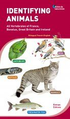 Identifying Animals: All Vertebrates of France, Benelux, Great Britain and Ireland / Tout les Vertébrés de France, Benelux, Grande-Bretagne et Irlande