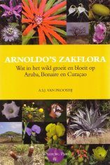 Arnoldo's Zakflora: Wat in het Wild Groeit en Bloeit op Aruba, Bonaire en Curaçao [Arnoldo's Pocket Flora: Plants Growing in the Wild on Aruba, Bonaire and Curaçao]