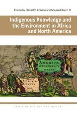 Indigenous Knowledge and the Environment in Africa and North America