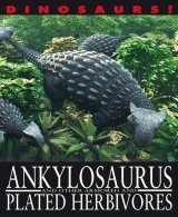 Ankylosaurus and Other Armoured and Plated Herbivores