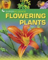 Super Science: Flowering Plants