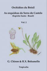 Orchidées du Brésil: As Orquídeas da Serra do Castelo (Espírito Santo, Brasil), Volume 2 [French / Portuguese]
