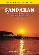 Sandakan: History, Culture, Wildlife and Resorts of the Sandakan Peninsula
