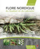 Flore Nordique du Québec et du Labrador, Volume 1 [Nordic Flora of Quebec and Labrador, Volume 1]
