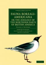 Fauna Boreali-Americana, or the Zoology of the Northern Parts of British America, Volume 2: The Birds