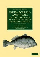 Fauna Boreali-Americana, or the Zoology of the Northern Parts of British America, Volume 3: The Fish