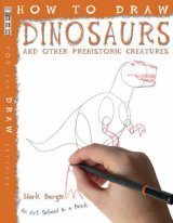 How to Draw Dinosaurs and Other Prehistoric Creatures
