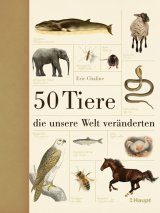 50 Tiere, die Unsere Welt Veränderten [Fifty Animals That Changed the Course of History]