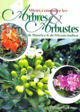 Mieux Connaitre les Arbres & les Arbustes de Maurice & de l'Ocean Indien, Tome 1 [Towards a Better Understanding of Trees & Shrubs of Mauritius and the Indian Ocean Islands, Volume 1]