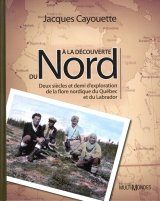 À la Découverte du Nord: Deux Siècles et Demi d'Exploration de la Flore Nordique du Québec et du Labrador [On the Discovery of the North: Two and a Half Centuries of Exploration of the Flora of Northern Quebec and Labrador]