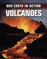 Our Earth in Action: Volcanoes