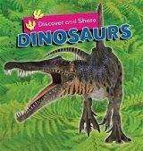 Discover and Share: Dinosaurs