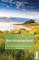 Northumberland: Including Newcastle, Hadrian's Wall and the Coast - Slow Travel