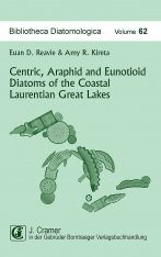 Bibliotheca Diatomologica, Volume 62: Centric, Araphid and Eunotioid Diatoms of the Coastal Laurentian Great Lakes