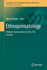 Ethnoprimatology: Primate Conservation in the 21st Century