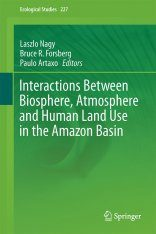 Interactions Between Biosphere, Atmosphere and Human Land Use in the Amazon Basin