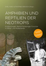 Amphibien und Reptilien der Neotropis: Entdeckungen Deutschsprachiger Forscher in Mittel- und Südamerika [Amphibians and Reptiles of the Neotropics: Discoveries by German-Speaking Researchers in Central and South America]
