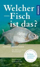 Welcher Fisch ist das? Die Sußwasserfische Mitteleuropas [What Fish is That?: The Freshwater Fish of Central Europe]