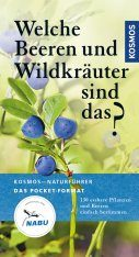 Welche Beeren und Wildkräuter sind Das?: 130 Essbare Pflanzen und Beeren Einfach Bestimmen [Which Berries and Herbs are Those? Easily Identifying 130 Edible Plants and Berries]