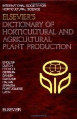 Elsevier's Dictionary of Horticultural & Agricultural Plant Production
