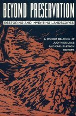 Beyond Preservation: Restoring and Inventing Landscapes