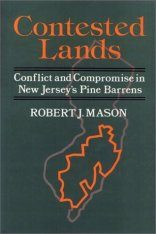 Contested Lands: Conflict and Compromise in New Jersey's Pine Barrens