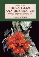 The Cattleyas and Their Relatives, Volume 3: Schomburgkia, Sophronitis & Other South American Genera